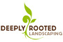 Deeply Rooted Landscaping