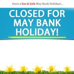 CLOSED for May Bank Holiday