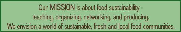 Our FOCUS is about food sustainability - teaching, organizing, networking, and producing.  We envision a world of sustainable, fresh and local food communities.