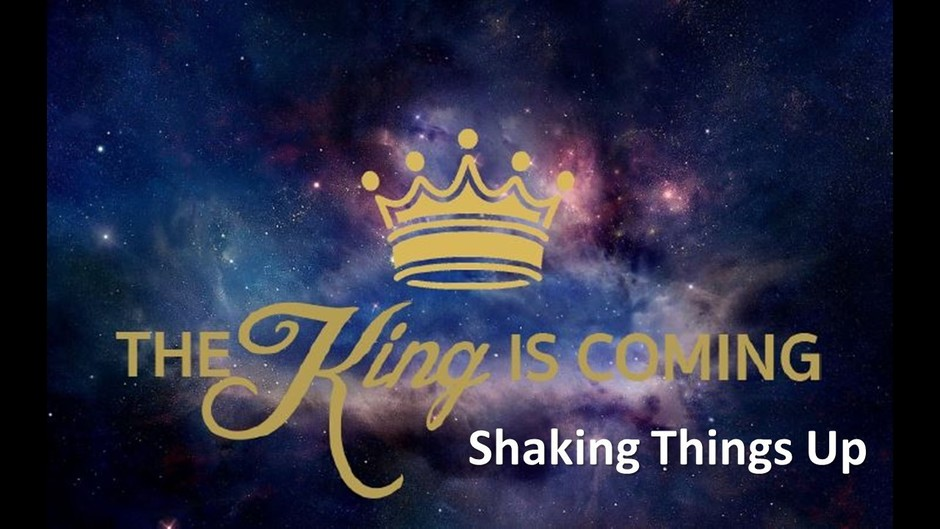 The King is Coming:  Shaking Things Up