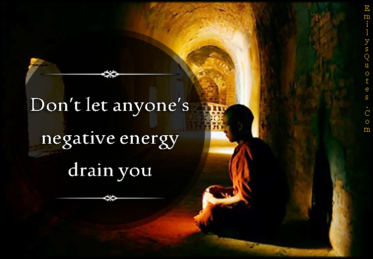EmilysQuotes.Com-relationship-negative-advice-energy-experience-