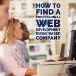 How To Find A Professional Web Development Dubai Based Company