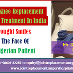 Getting Treated At The Top Hospitals Partial Knee Replacement Surgery Treatment In India Brought Smiles At The Face Of A Nigerian Patient