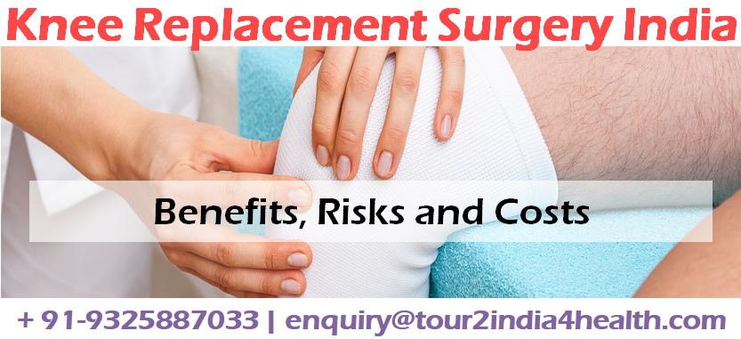Knee Replacement Surgery India: Benefits, Risks and Costs