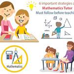 6 important strategies a mathematics tutor must follow before teaching