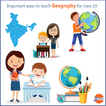 6 important ways to teach Geography for class 10
