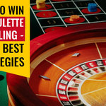 How To Win At Roulette Gambling - Know Best Strategies