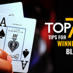 Top 7 Useful Tips for Winning at Blackjack
