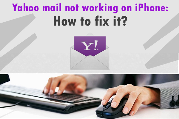 Yahoo Mail not Working on iPhone: How to fix it? - Need Technical