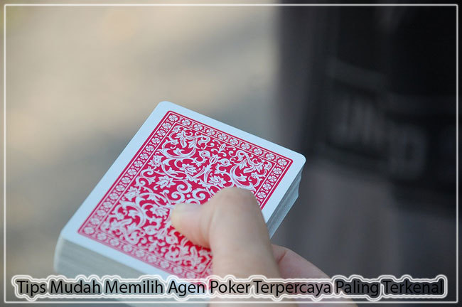 Tips Mudah Memilih Agen Poker Terpercaya Paling Terkenal