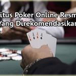 Agen Situs Poker Online Resmi Baru Yang Direkomendasikan