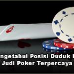 Cara Mengetahui Posisi Duduk Di Dalam Judi Poker Terpercaya