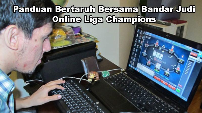 Panduan Bertaruh Bersama Bandar Judi Online Liga Champions