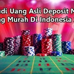 Agen Judi Uang Asli Deposit Minimal Paling Murah Di Indonesia 2018