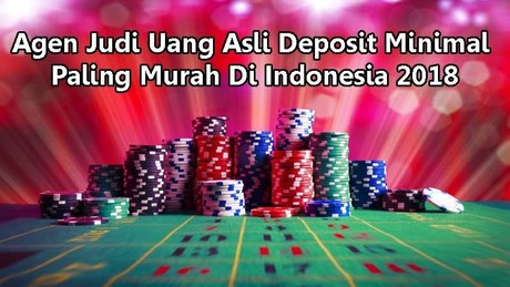 Agen_judi_uang_asli_deposit_minimal_paling_murah_di_indonesia_2018