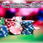 Bandar Judi Casino Online Dengan Banyak Kenyamanan Yang Didapatkan Para Bettor