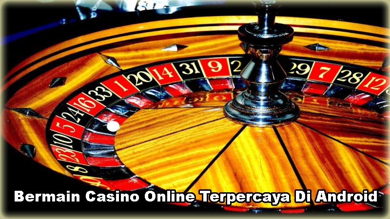 Bermain Casino Online Terpercaya Di Android