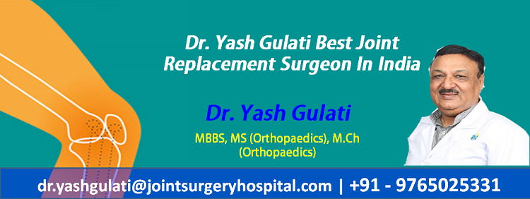 Dr. Yash Gulati Best Joint Replacement Surgeon in India
