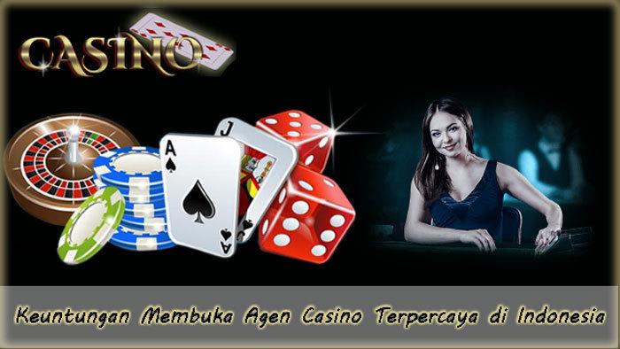 Keuntungan Membuka Agen Casino Terpercaya di Indonesia