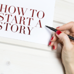 ​Your Guide on How to Start a Story