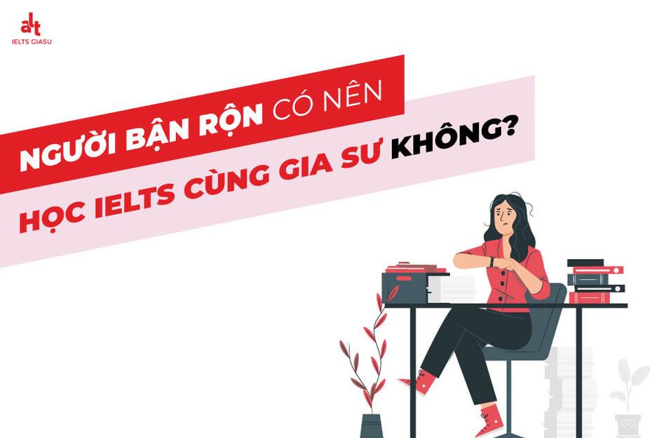 nguoi-ban-ron-co-nen-hoc-ielts-cung-gia-su-khong-1.JPG